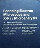 Scanning Electron Microscopy and X-Ray Microanalysis: A Text for Biologists, Materials Scientists, and Geologists (030640768X) by Goldstein, Joseph I. and Dale E. Newbury, Patrick Echlin, David C. Joy, Charles Fiori, Eric Lifshin