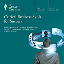 Critical Business Skills for Success  by  The Great Courses Narrated by Professor Clinton O. Longenecker, PhD, Professor Eric Sussman, MBA, Professor Michael A. Roberto, DBA, Professor Ryan Hamilton