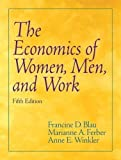 img - for Economics of Women, Men, and Work (5th Edition) 5th (fifth) Edition by Blau, Francine D., Ferber, Marianne A., Winkler, Anne E. published by Prentice Hall (2005) Paperback book / textbook / text book