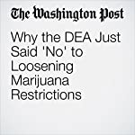 Why the DEA Just Said 'No' to Loosening Marijuana Restrictions | Christopher Ingraham