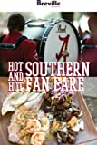 Breville presents Hot and Hot Southern Fan Fare: Recipes for a game-day tailgate