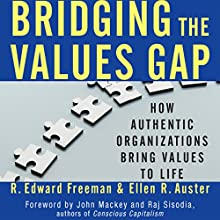 Bridging the Values Gap: How Authentic Organizations Bring Values to Life (       UNABRIDGED) by R. Edward Freeman, Ellen R. Auster Narrated by Steve Carlson