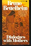 Dialogues With Mothers (038049874X) by Bruno Bettelheim