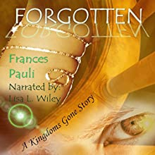 Forgotten: Kingdoms Gone, Book 3 Audiobook by Frances Pauli Narrated by Lisa L Wiley