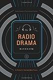 The Radio Drama Handbook: Audio Drama in Context and Practice