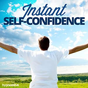Instant Self-Confidence - Hypnosis Speech
