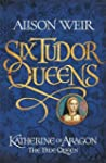 Six Tudor Queens: Katherine of Aragon...