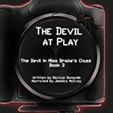 The Devil at Play: The Devil in Miss Drake's Class, Book 3 Audiobook by Marcus Damanda Narrated by Jessica McEvoy