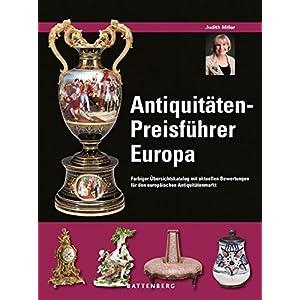 Antiquitäten-Preisführer Europa: Farbiger Übersichtskatalog mit aktuellen Bewertun