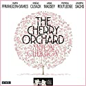 The Cherry Orchard: (Classic Radio Theatre - Dramatised)  by Anton Chekhov Narrated by Sinéad Cusack, Anna Massey, Patricia Routledge, Gwen Ffrangcon-Davies, Andrew Sachs