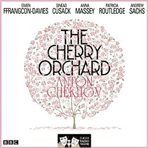 The Cherry Orchard: (Classic Radio Theatre - Dramatised) | [Anton Chekhov]