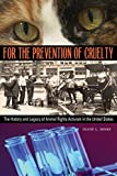 img - for For the Prevention of Cruelty: The History and Legacy of Animal Rights Activism in the United States book / textbook / text book