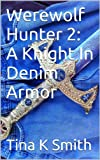 Werewolf Hunter 2:: A Knight... - Tina K Smith