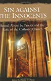 Sin against the Innocents: Sexual Abuse by Priests and the Role of the Catholic Church (Psychology, Religion, and Spirituality)
