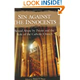 Sin against the Innocents: Sexual Abuse by Priests and the Role of the Catholic Church (Psychology, Religion,...