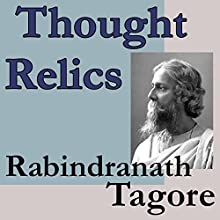 Thought Relics Audiobook by Rabindranath Tagore Narrated by Robin Haynes
