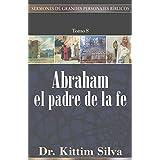 Abraham, el padre de la fe (Sermones de grandes personajes bíblicos) (Spanish Edition)