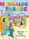 Mermaids on Parade (0399247084) by Greenberg, Melanie Hope