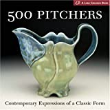 500 Pitchers: Contemporary Expressions of a Classic Form (Lark Ceramics Books (500 series))
