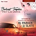Backseat Tragedies: Hot Car Deaths Audiobook by RJ Parker, JJ Slate Narrated by David Gilmore