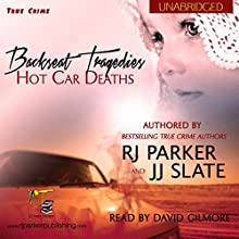 Backseat Tragedies: Hot Car Deaths (       UNABRIDGED) by RJ Parker, JJ Slate Narrated by David Gilmore