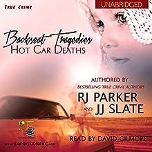 Backseat Tragedies: Hot Car Deaths (       UNABRIDGED) by RJ Parker, JJ Slate Narrated by David Gilmore