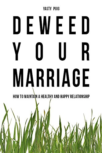 Deweed Your Marriage: A simple way to maintain a healthy and happy relationship