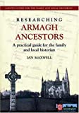 Researching Armagh Ancestors: A Practical Guide for the Family and Local Historian (County Guides for the Family and Local Historian)