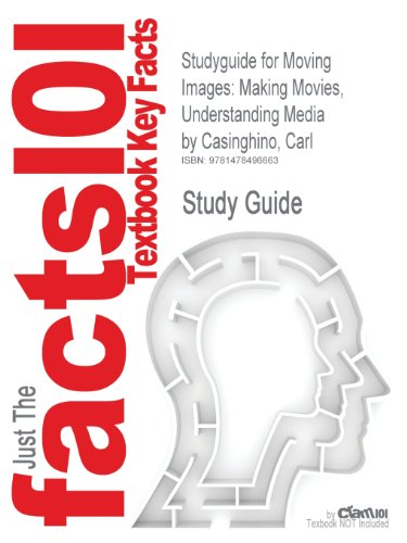 Studyguide for Moving Images: Making Movies, Understanding Media by Casinghino, Carl