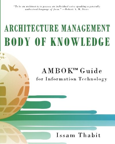 Architecture Management Body of Knowledge: AMBOK(TM) Guide for Information Technology