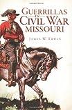 Guerrillas in Civil War Missouri (Civil War Series)