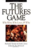 The Futures Game: Who Wins, Who Loses, & Why: Who Wins, Who Loses, and Why by Teweles, Richard J., Jones, Frank, J. (1998) Hardcover