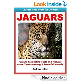 Jaguars - Fun and Fascinating Facts and Pictures About These Amazing & Powerful Animals (Learn to Read Books for Children)