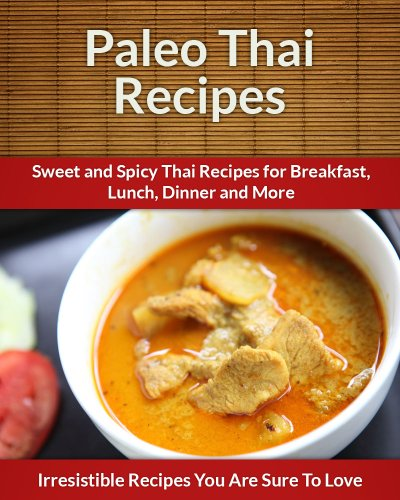 Paleo Thai Recipes: Sweet and Spicy Thai Recipes for Breakfast, Lunch, Dinner and More (The Easy Recipe) by Echo Bay Books