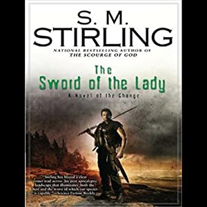 The Sword of the Lady: A Novel of the Change | [S. M. Stirling]
