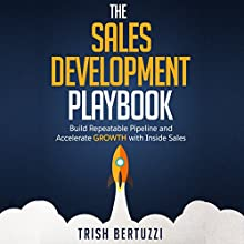 The Sales Development Playbook: Build Repeatable Pipeline and Accelerate Growth with Inside Sales | Livre audio Auteur(s) : Trish Bertuzzi Narrateur(s) : Gary Tiedemann