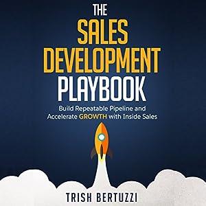 The Sales Development Playbook: Build Repeatable Pipeline and Accelerate Growth with Inside Sales Hörbuch von Trish Bertuzzi Gesprochen von: Gary Tiedemann