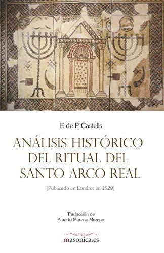 Análisis histórico del Ritual del Santo Arco Real Publicado en Londres en 1929  [de Paula Castells, Francis - Moreno Moreno, Alberto] (Tapa Blanda)