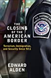 The Closing of the American Border: Terrorism, Immigration, and Security Since 9/11