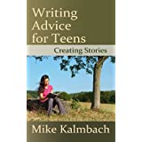 Writing Advice for Teens: Creating Storiesby Mike Kalmbach