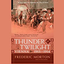 Thunder at Twilight: Vienna 1913/1914 (       UNABRIDGED) by Frederic Morton Narrated by Arthur Morey