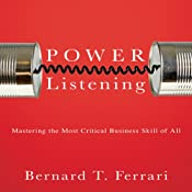 Power Listening: Mastering the Most Critical Business Skill of All | [Bernard T Ferrari]