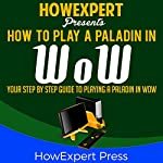 How to Play a Paladin in WoW: Your Step-by-Step Guide to Playing Paladins in WoW |  HowExpert Press