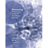 Processing: A Programming Handbook for Visual Designers and Artists ~ Casey Reas