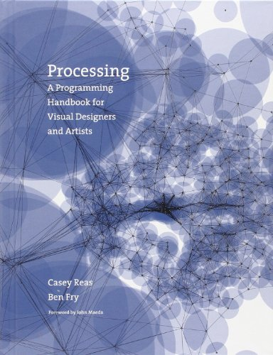 Processing: A Programming Handbook for Visual Designers...