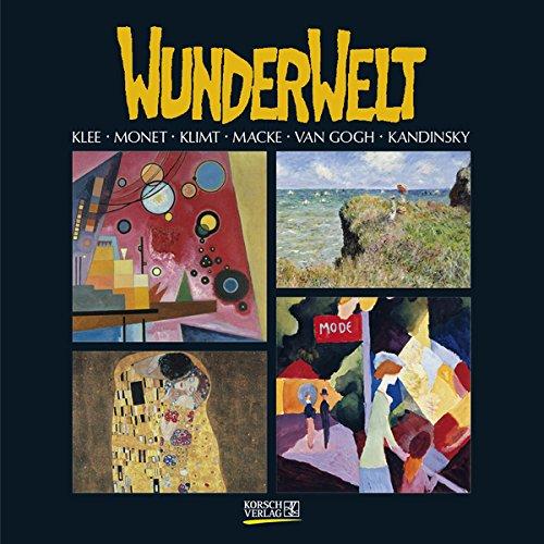 Wunderwelt 2017 Broschürenkalender: Klett. Monet. Klimt. Macke. Van Gogh. Kandinsky