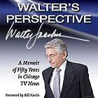 Walter's Perspective: A Memoir of Fifty Years in Chicago TV News (       ungekürzt) von Walter Jacobson Gesprochen von: John Sipple