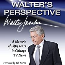 Walter's Perspective: A Memoir of Fifty Years in Chicago TV News (       UNABRIDGED) by Walter Jacobson Narrated by John Sipple