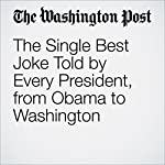 The Single Best Joke Told by Every President, from Obama to Washington | Dan Zak