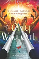 The Only Way Out: Forgiveness - The Path to Peace & Happiness (Volume 2)